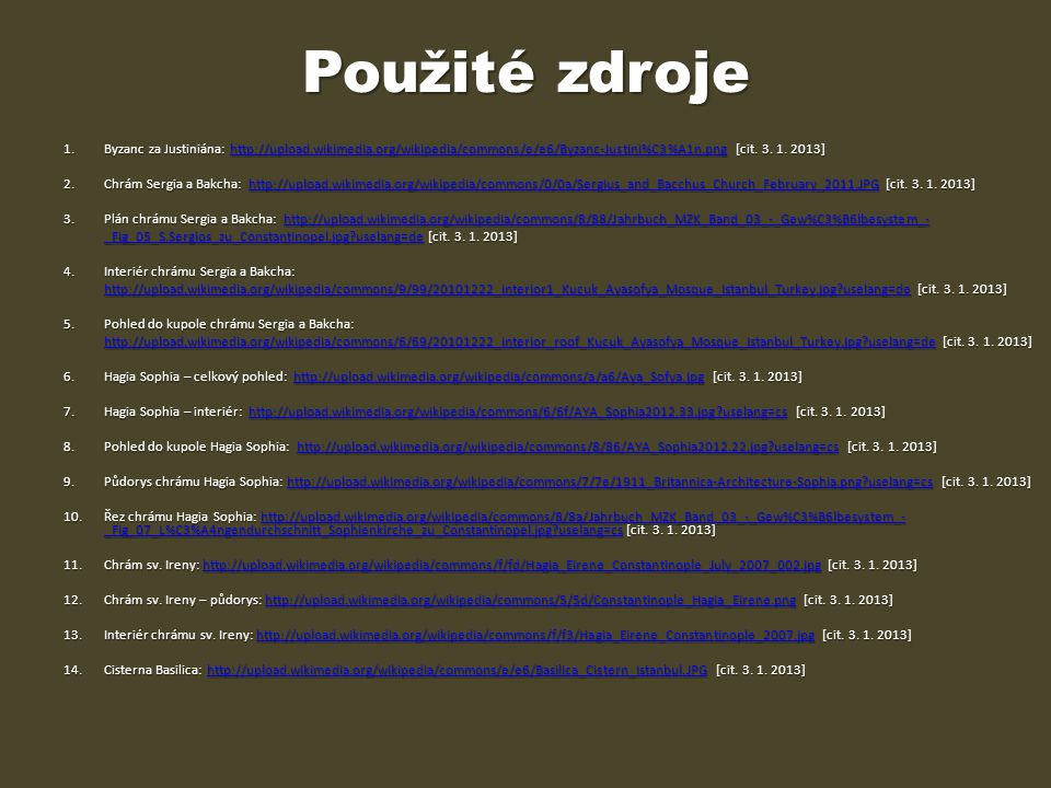 Použité zdroje 1. Byzanc za Justiniána: http://upload.wikimedia.org/wikipedia/commons/e/e6/Byzanc-Justini%C3%A1n.png [cit. 3. 1. 2013]